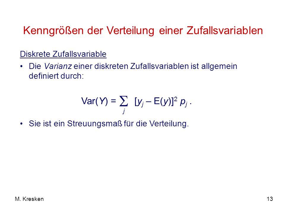 13M. Kresken Diskrete Zufallsvariable Die Varianz einer diskreten Zufallsvariablen ist allgemein definiert durch: Sie ist ein Streuungsmaß für die Ver