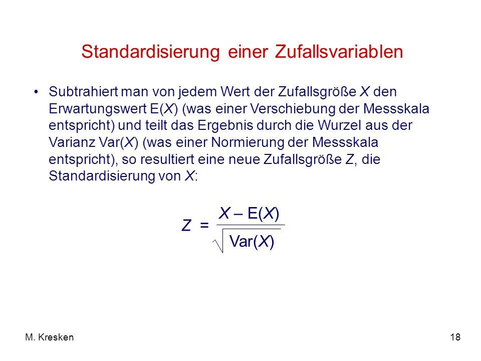 18M. Kresken Subtrahiert man von jedem Wert der Zufallsgröße X den Erwartungswert E(X) (was einer Verschiebung der Messskala entspricht) und teilt das