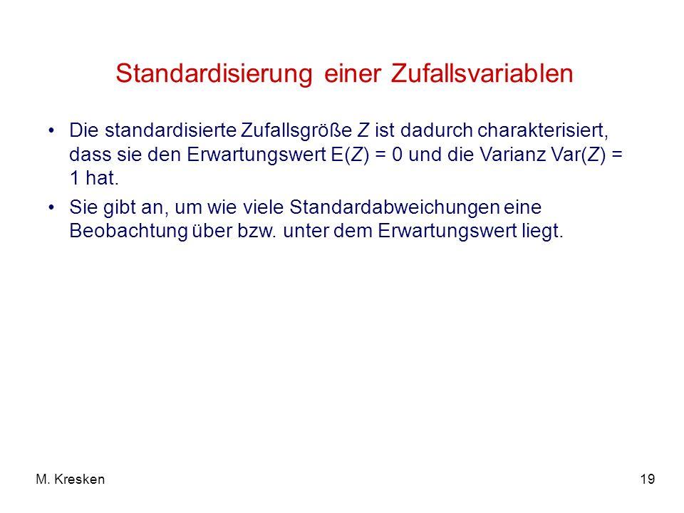 19M. Kresken Die standardisierte Zufallsgröße Z ist dadurch charakterisiert, dass sie den Erwartungswert E(Z) = 0 und die Varianz Var(Z) = 1 hat. Sie