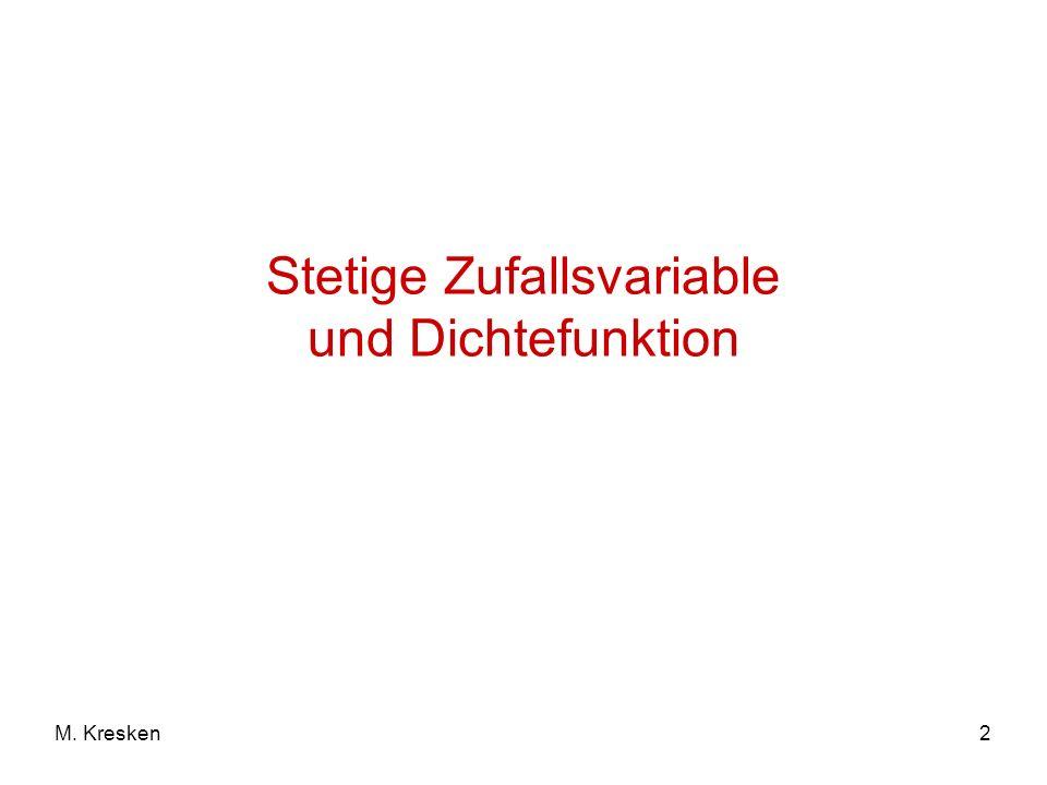 2M. Kresken Stetige Zufallsvariable und Dichtefunktion