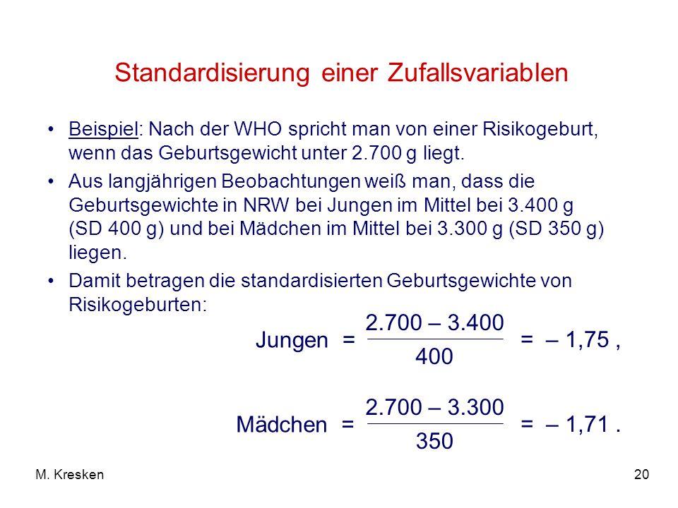20M. Kresken Beispiel: Nach der WHO spricht man von einer Risikogeburt, wenn das Geburtsgewicht unter 2.700 g liegt. Aus langjährigen Beobachtungen we