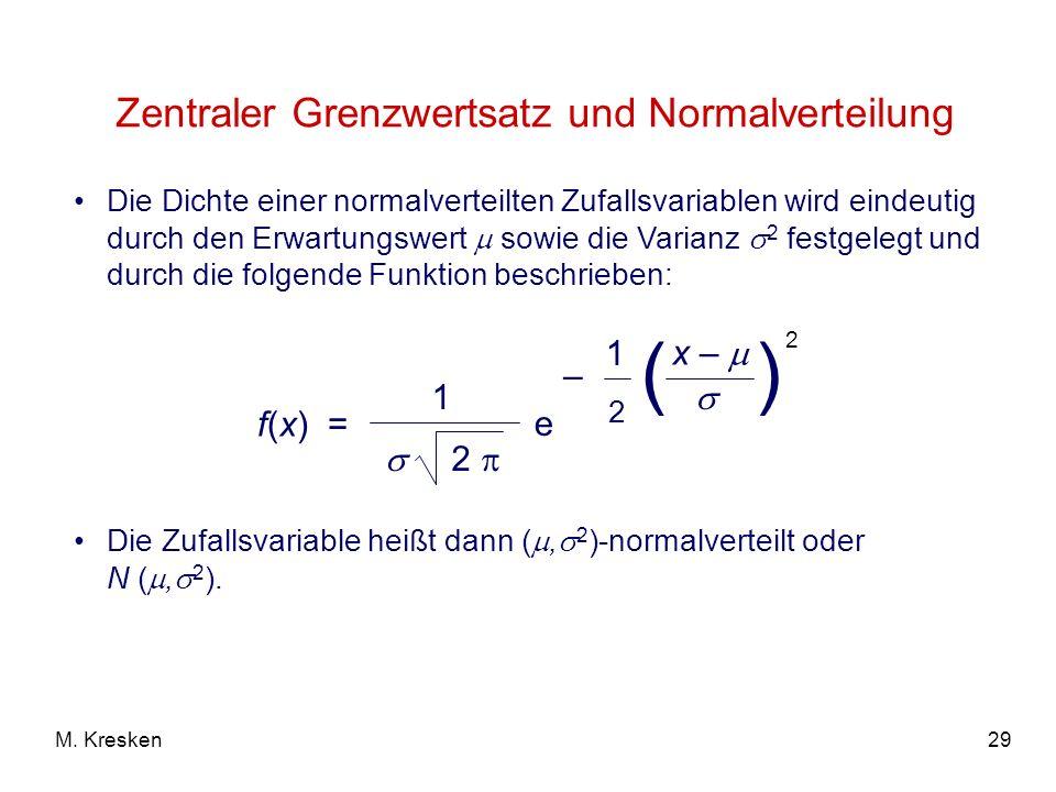 29M. Kresken Die Dichte einer normalverteilten Zufallsvariablen wird eindeutig durch den Erwartungswert sowie die Varianz 2 festgelegt und durch die f