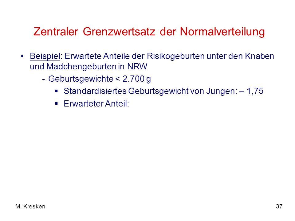 37M. Kresken Zentraler Grenzwertsatz der Normalverteilung Beispiel: Erwartete Anteile der Risikogeburten unter den Knaben und Madchengeburten in NRW -
