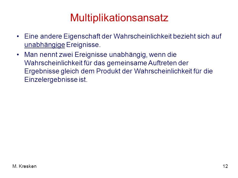 12M. Kresken Multiplikationsansatz Eine andere Eigenschaft der Wahrscheinlichkeit bezieht sich auf unabhängige Ereignisse. Man nennt zwei Ereignisse u