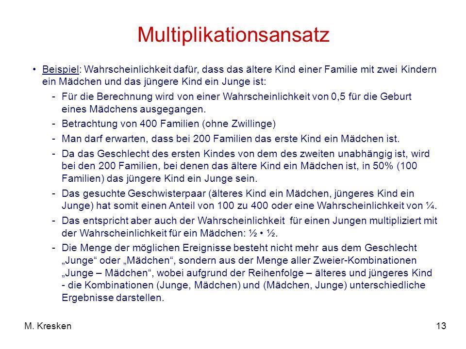 13M. Kresken Multiplikationsansatz Beispiel: Wahrscheinlichkeit dafür, dass das ältere Kind einer Familie mit zwei Kindern ein Mädchen und das jüngere