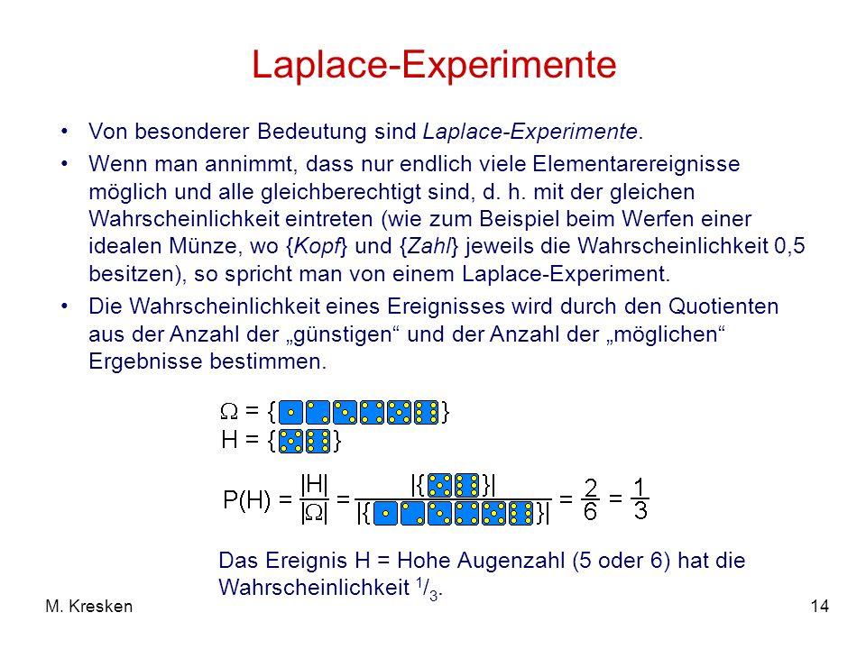 14M. Kresken Laplace-Experimente Von besonderer Bedeutung sind Laplace-Experimente. Wenn man annimmt, dass nur endlich viele Elementarereignisse mögli
