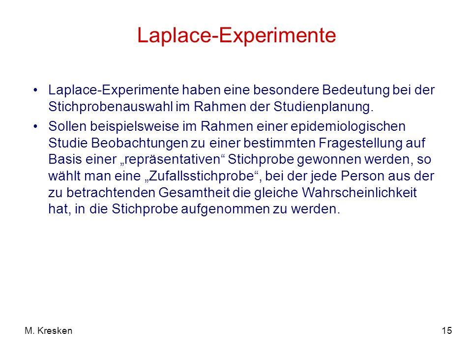 15M. Kresken Laplace-Experimente Laplace-Experimente haben eine besondere Bedeutung bei der Stichprobenauswahl im Rahmen der Studienplanung. Sollen be