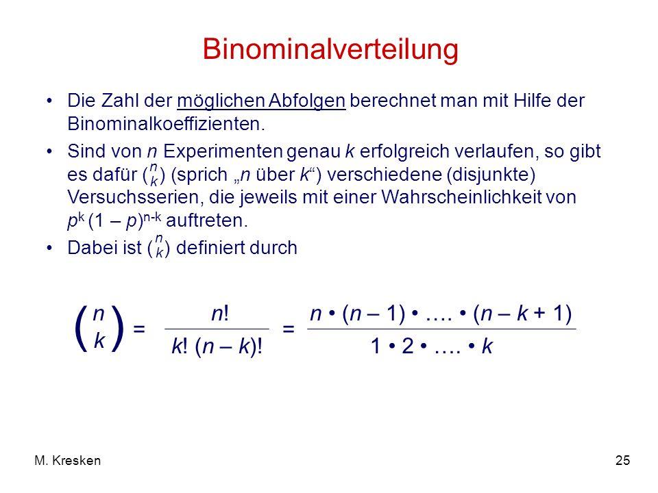 25M. Kresken Binominalverteilung Die Zahl der möglichen Abfolgen berechnet man mit Hilfe der Binominalkoeffizienten. Sind von n Experimenten genau k e