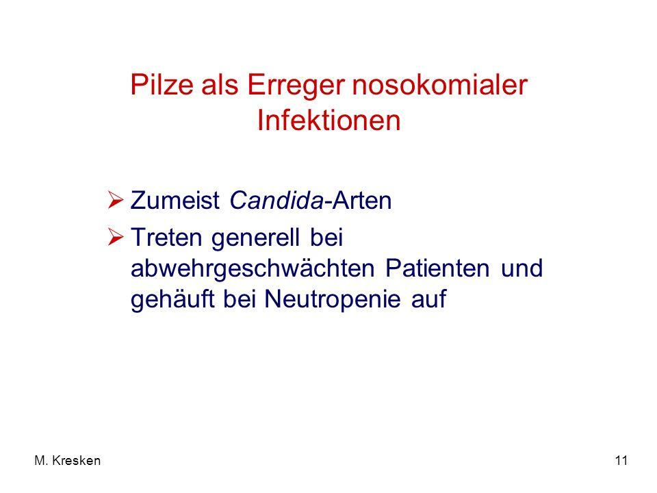 11M. Kresken Pilze als Erreger nosokomialer Infektionen Zumeist Candida-Arten Treten generell bei abwehrgeschwächten Patienten und gehäuft bei Neutrop