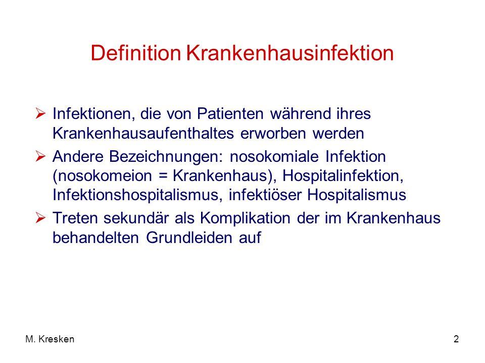 2M. Kresken Definition Krankenhausinfektion Infektionen, die von Patienten während ihres Krankenhausaufenthaltes erworben werden Andere Bezeichnungen: