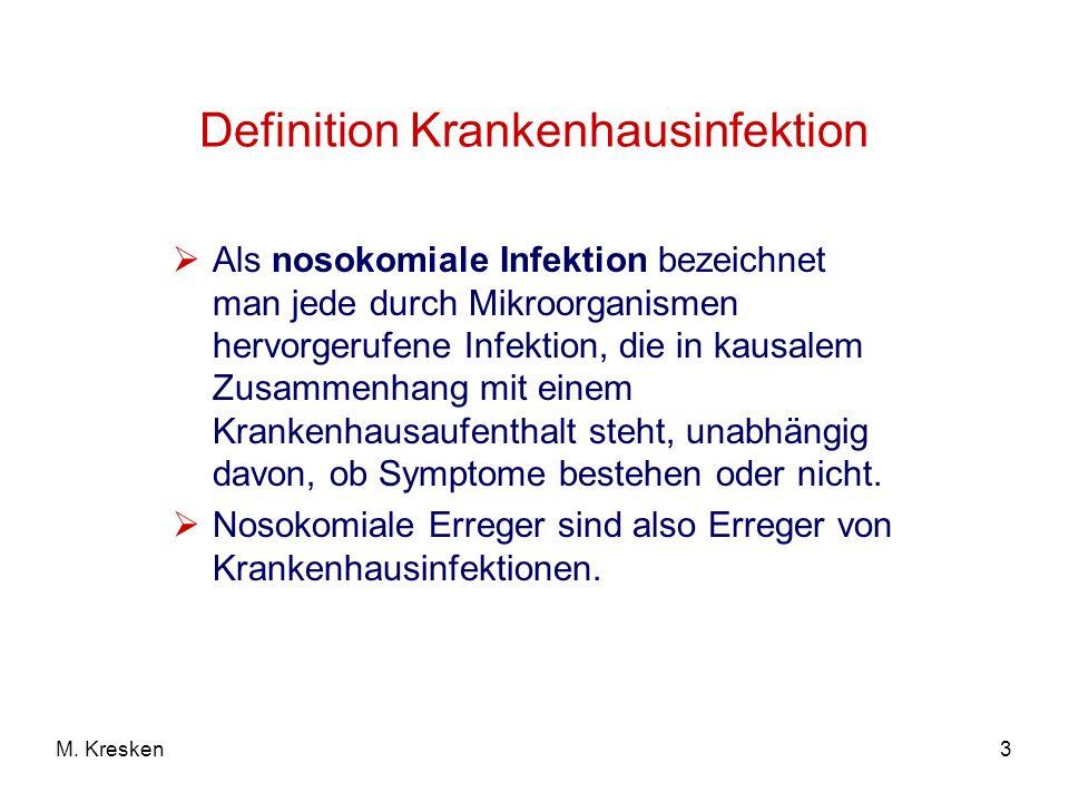 3M. Kresken Definition Krankenhausinfektion Als nosokomiale Infektion bezeichnet man jede durch Mikroorganismen hervorgerufene Infektion, die in kausa