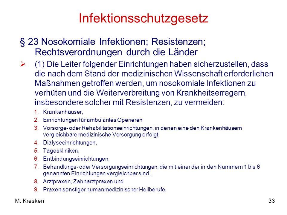 33M. Kresken Infektionsschutzgesetz § 23 Nosokomiale Infektionen; Resistenzen; Rechtsverordnungen durch die Länder (1) Die Leiter folgender Einrichtun