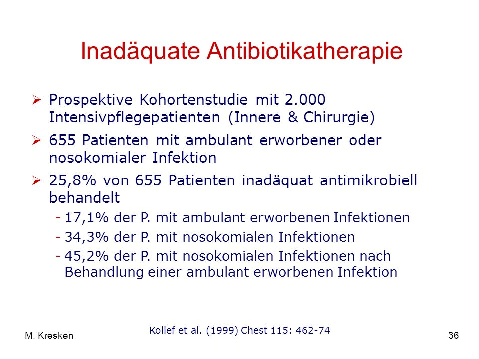36M. Kresken Inadäquate Antibiotikatherapie Prospektive Kohortenstudie mit 2.000 Intensivpflegepatienten (Innere & Chirurgie) 655 Patienten mit ambula