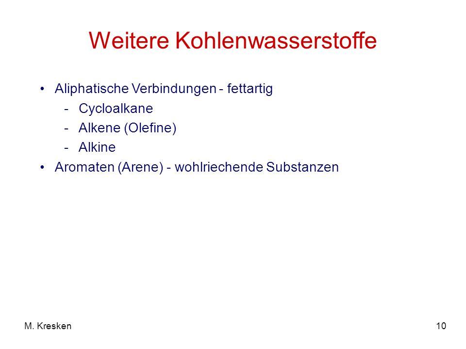 10M. Kresken Weitere Kohlenwasserstoffe Aliphatische Verbindungen - fettartig -Cycloalkane -Alkene (Olefine) -Alkine Aromaten (Arene) - wohlriechende