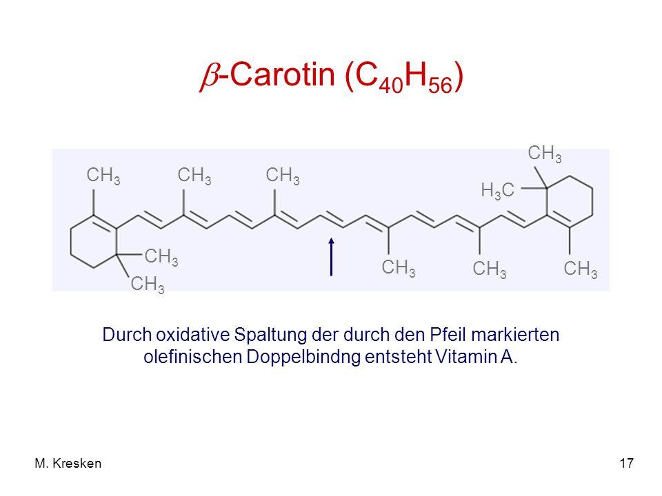 17M. Kresken CH 3 H3CH3C -Carotin (C 40 H 56 ) Durch oxidative Spaltung der durch den Pfeil markierten olefinischen Doppelbindng entsteht Vitamin A.