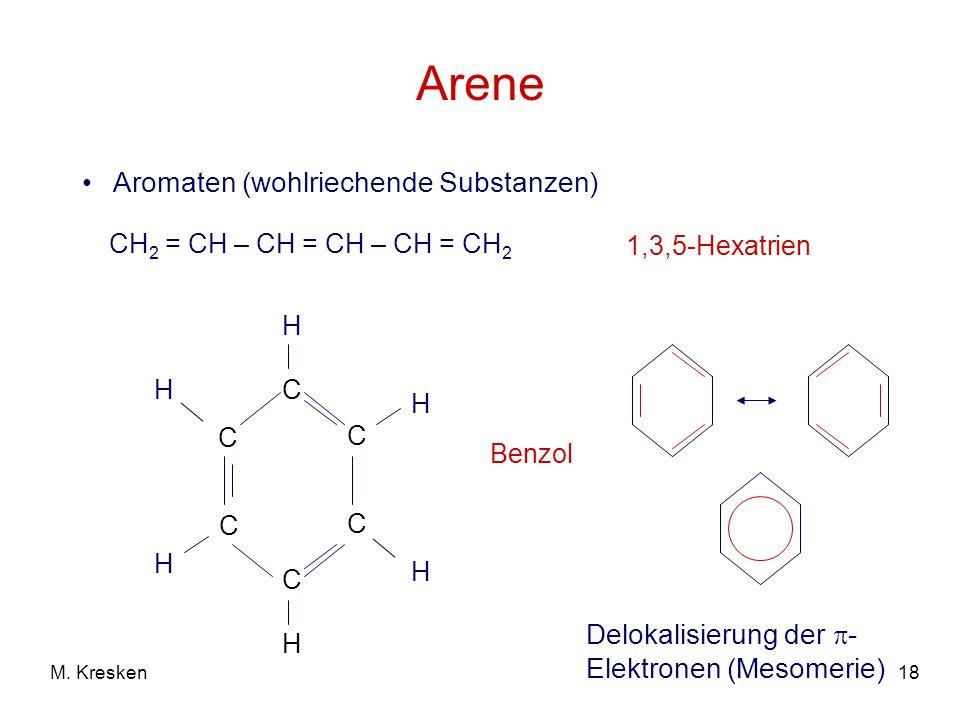 18M. Kresken Arene Aromaten (wohlriechende Substanzen) Benzol CH 2 = CH – CH = CH – CH = CH 2 1,3,5-Hexatrien C C C C C C H H H H H H Delokalisierung