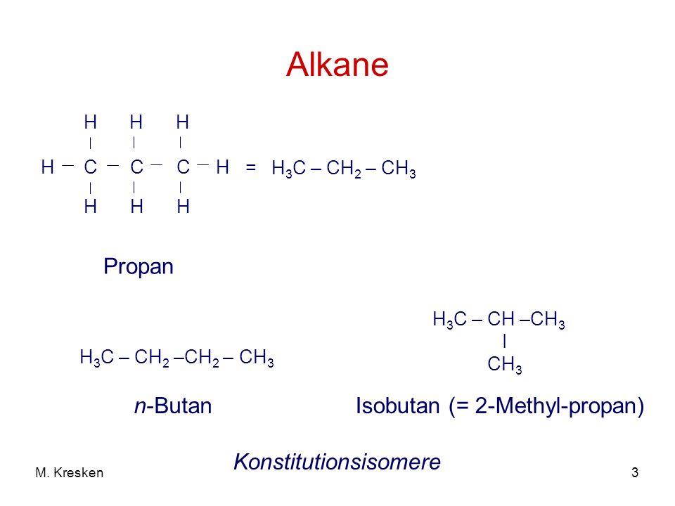 3M. Kresken Alkane Propan C H H HC H H = H 3 C – CH 2 – CH 3 HC H H H 3 C – CH 2 –CH 2 – CH 3 n-Butan Konstitutionsisomere H 3 C – CH –CH 3 ICH3ICH3 I