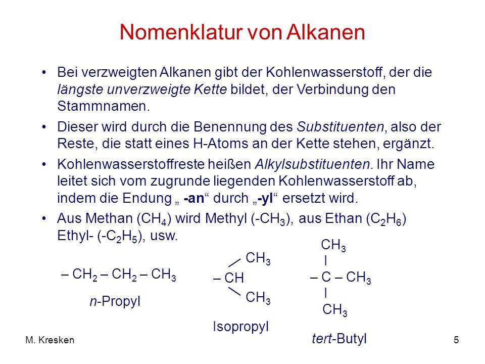 5M. Kresken Nomenklatur von Alkanen Bei verzweigten Alkanen gibt der Kohlenwasserstoff, der die längste unverzweigte Kette bildet, der Verbindung den