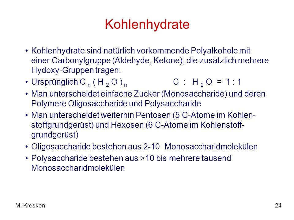 24M. Kresken Kohlenhydrate Kohlenhydrate sind natürlich vorkommende Polyalkohole mit einer Carbonylgruppe (Aldehyde, Ketone), die zusätzlich mehrere H