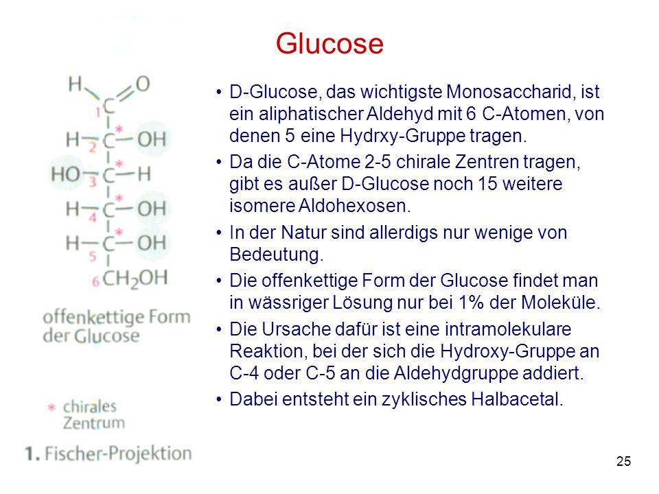 25M. Kresken Glucose D-Glucose, das wichtigste Monosaccharid, ist ein aliphatischer Aldehyd mit 6 C-Atomen, von denen 5 eine Hydrxy-Gruppe tragen. Da