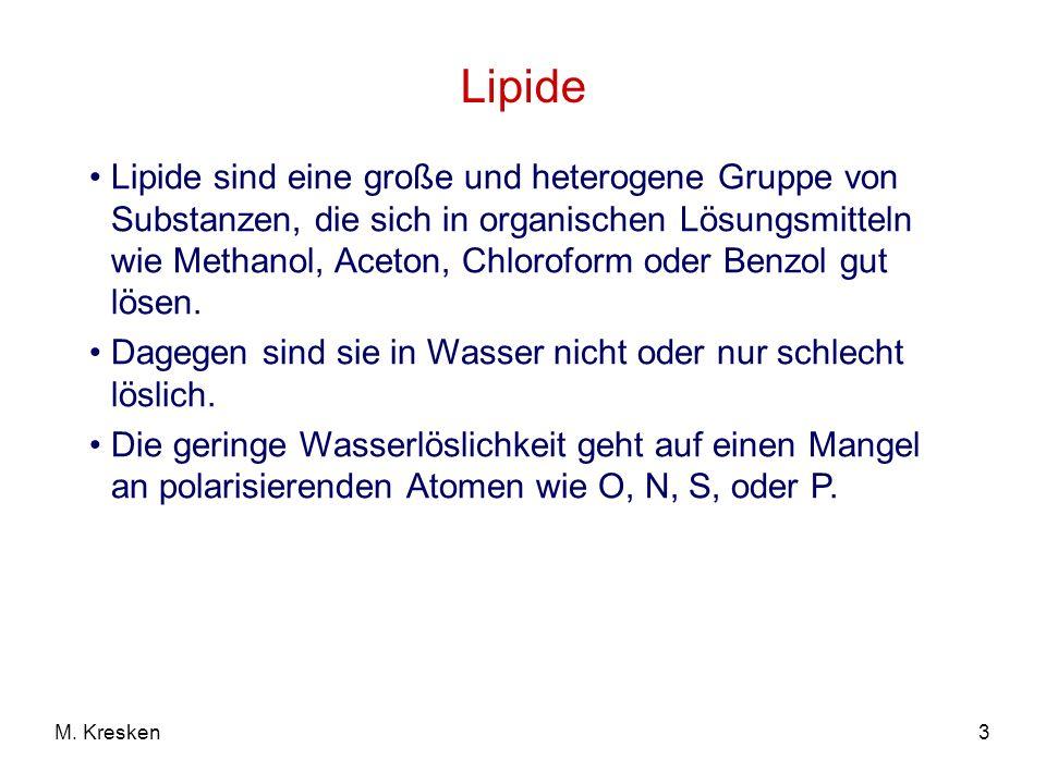 3M. Kresken Lipide Lipide sind eine große und heterogene Gruppe von Substanzen, die sich in organischen Lösungsmitteln wie Methanol, Aceton, Chlorofor