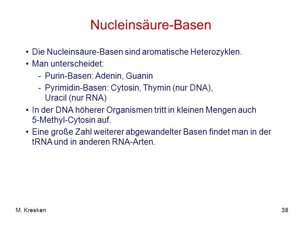 38M. Kresken Nucleinsäure-Basen Die Nucleinsäure-Basen sind aromatische Heterozyklen. Man unterscheidet: -Purin-Basen: Adenin, Guanin -Pyrimidin-Basen