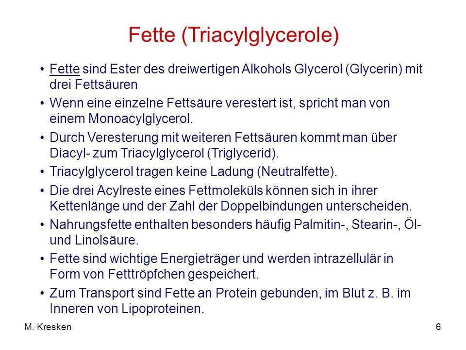6M. Kresken Fette (Triacylglycerole) Fette sind Ester des dreiwertigen Alkohols Glycerol (Glycerin) mit drei Fettsäuren Wenn eine einzelne Fettsäure v