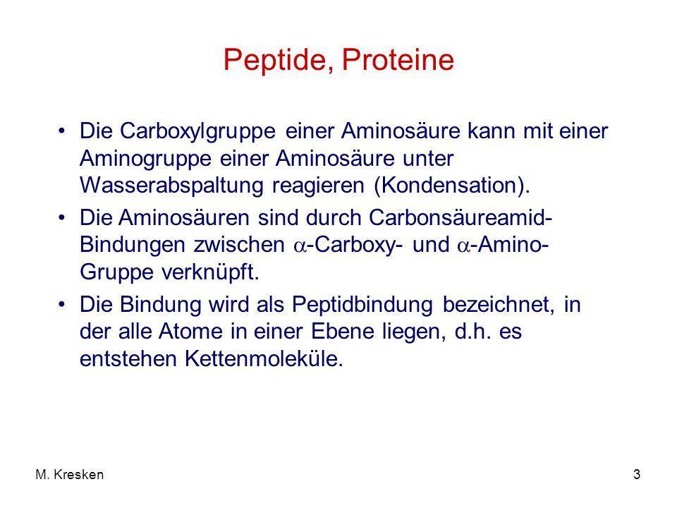 3M. Kresken Peptide, Proteine Die Carboxylgruppe einer Aminosäure kann mit einer Aminogruppe einer Aminosäure unter Wasserabspaltung reagieren (Konden