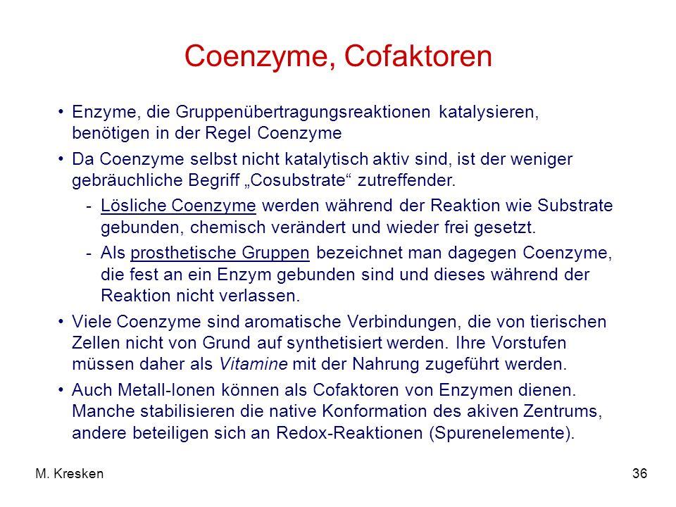 36M. Kresken Coenzyme, Cofaktoren Enzyme, die Gruppenübertragungsreaktionen katalysieren, benötigen in der Regel Coenzyme Da Coenzyme selbst nicht kat