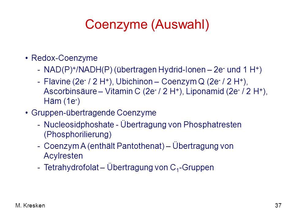37M. Kresken Coenzyme (Auswahl) Redox-Coenzyme -NAD(P) + /NADH(P) (übertragen Hydrid-Ionen – 2e - und 1 H + ) -Flavine (2e - / 2 H + ), Ubichinon – Co