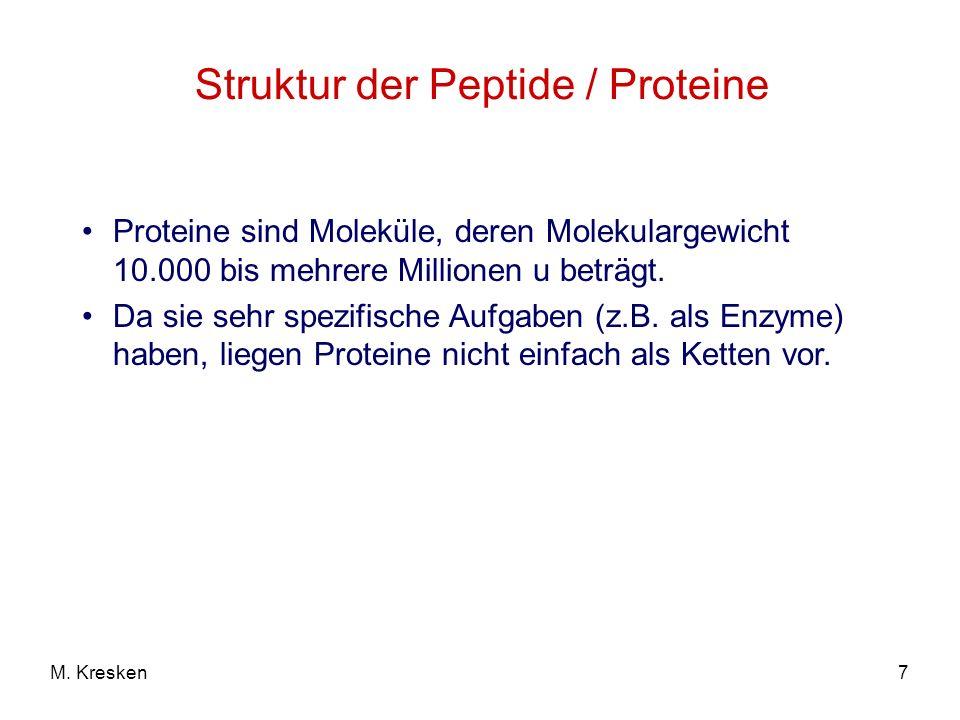 7M. Kresken Struktur der Peptide / Proteine Proteine sind Moleküle, deren Molekulargewicht 10.000 bis mehrere Millionen u beträgt. Da sie sehr spezifi