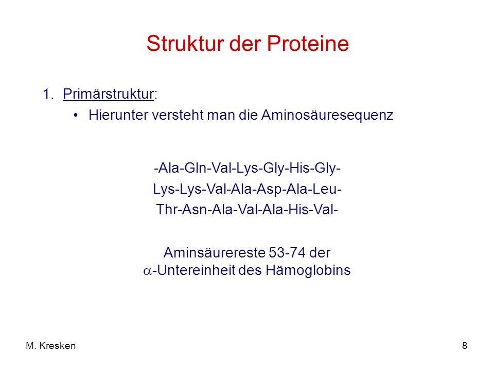 8M. Kresken Struktur der Proteine 1.Primärstruktur: Hierunter versteht man die Aminosäuresequenz -Ala-Gln-Val-Lys-Gly-His-Gly- Lys-Lys-Val-Ala-Asp-Ala