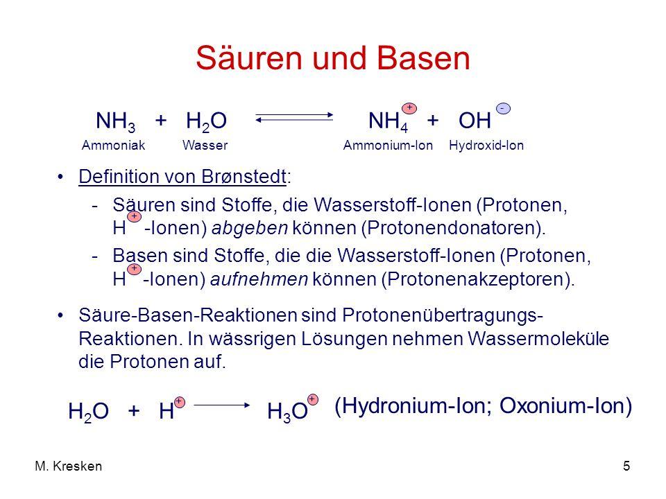5M. Kresken Säuren und Basen Definition von Brønstedt: -Säuren sind Stoffe, die Wasserstoff-Ionen (Protonen, H -Ionen) abgeben können (Protonendonator