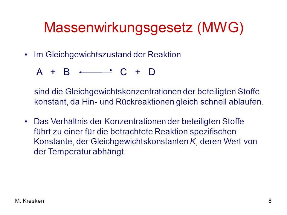 8M. Kresken Massenwirkungsgesetz (MWG) Das Verhältnis der Konzentrationen der beteiligten Stoffe führt zu einer für die betrachtete Reaktion spezifisc