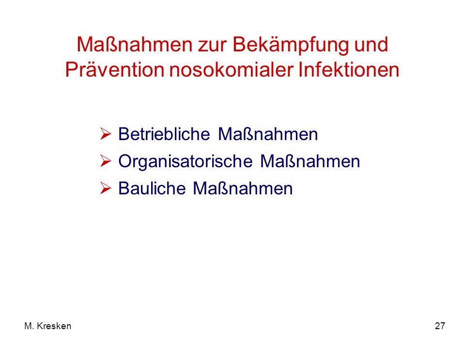 27M. Kresken Maßnahmen zur Bekämpfung und Prävention nosokomialer Infektionen Betriebliche Maßnahmen Organisatorische Maßnahmen Bauliche Maßnahmen