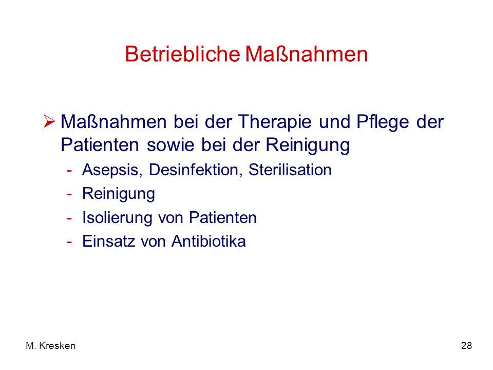 28M. Kresken Betriebliche Maßnahmen Maßnahmen bei der Therapie und Pflege der Patienten sowie bei der Reinigung -Asepsis, Desinfektion, Sterilisation