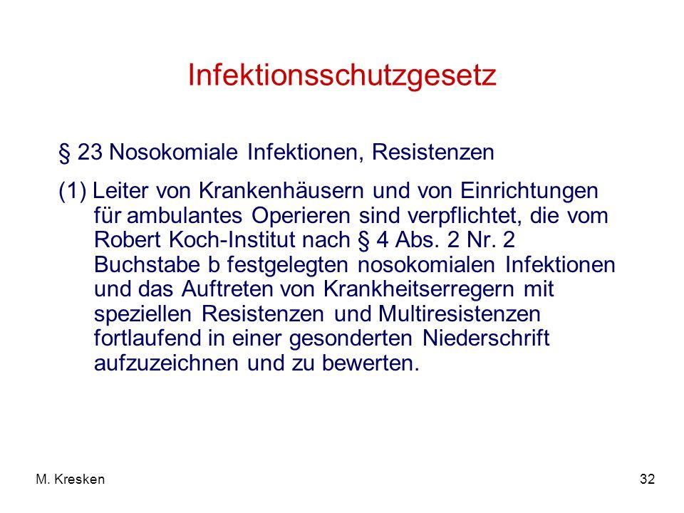 32M. Kresken Infektionsschutzgesetz § 23 Nosokomiale Infektionen, Resistenzen (1) Leiter von Krankenhäusern und von Einrichtungen für ambulantes Operi