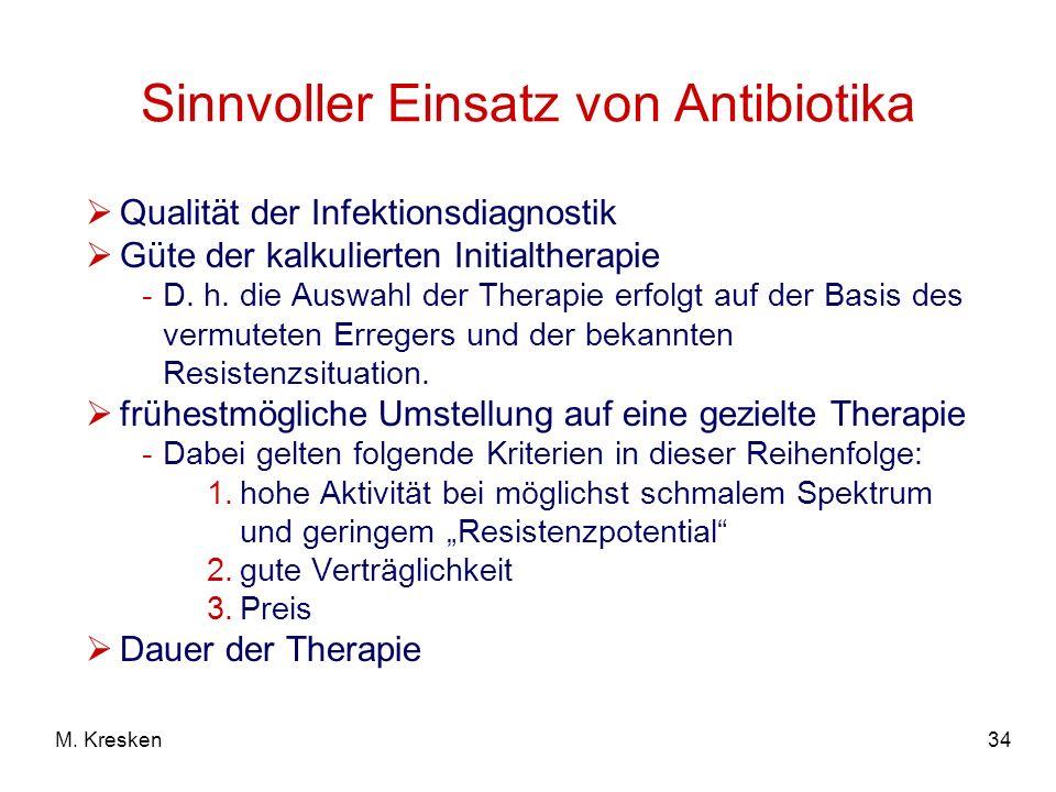 34M. Kresken Sinnvoller Einsatz von Antibiotika Qualität der Infektionsdiagnostik Güte der kalkulierten Initialtherapie -D. h. die Auswahl der Therapi