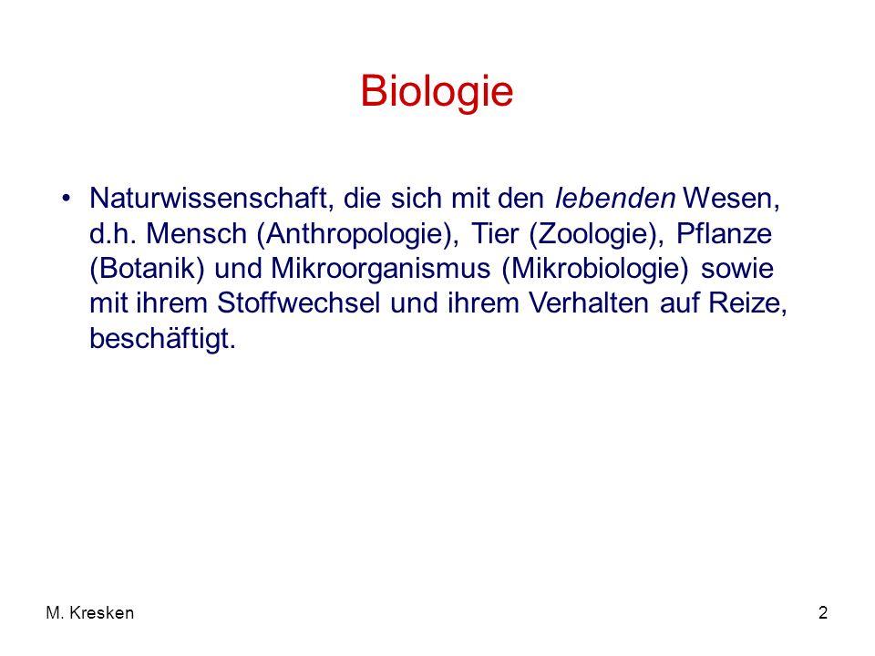 2M. Kresken Biologie Naturwissenschaft, die sich mit den lebenden Wesen, d.h. Mensch (Anthropologie), Tier (Zoologie), Pflanze (Botanik) und Mikroorga