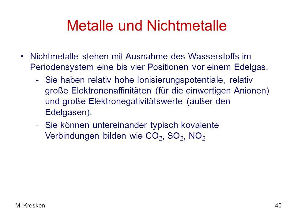 40M. Kresken Metalle und Nichtmetalle Nichtmetalle stehen mit Ausnahme des Wasserstoffs im Periodensystem eine bis vier Positionen vor einem Edelgas.