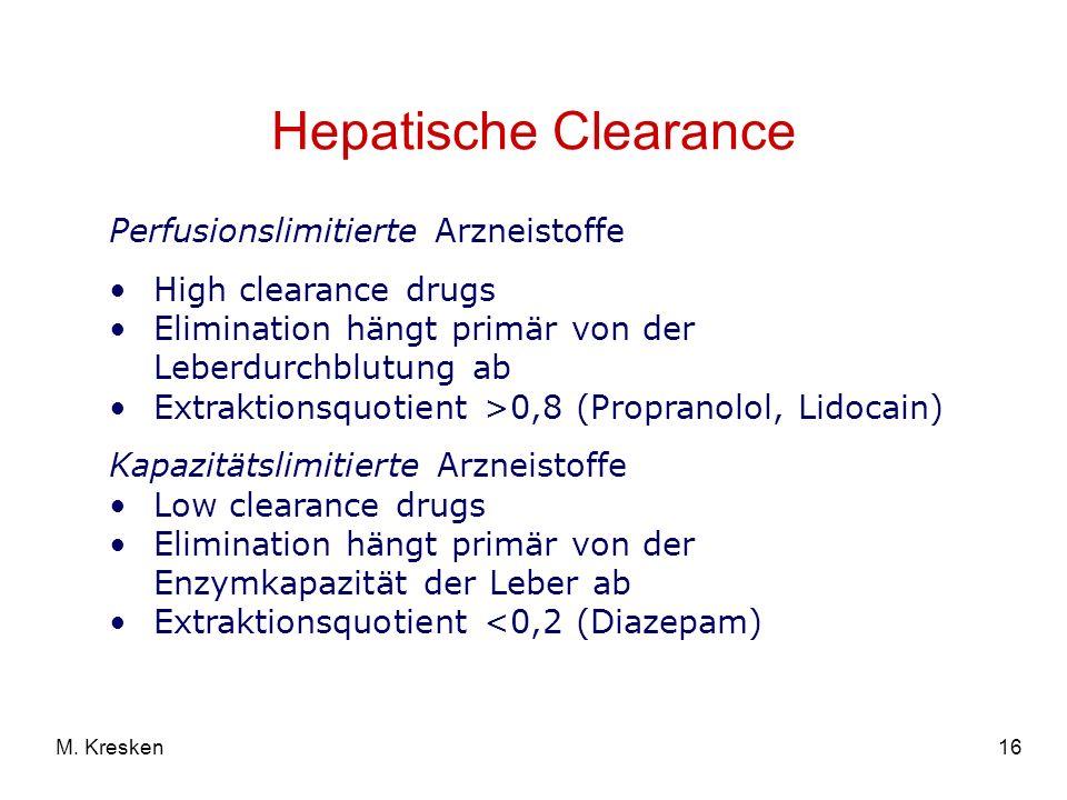16M. Kresken Hepatische Clearance Perfusionslimitierte Arzneistoffe High clearance drugs Elimination hängt primär von der Leberdurchblutung ab Extrakt