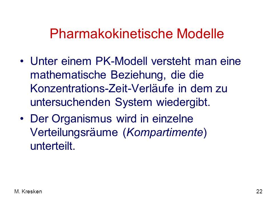 22M. Kresken Unter einem PK-Modell versteht man eine mathematische Beziehung, die die Konzentrations-Zeit-Verläufe in dem zu untersuchenden System wie