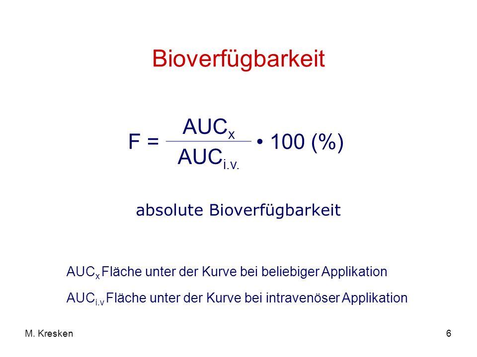 6M. Kresken Bioverfügbarkeit F = AUC x 100 (%) AUC i.v. absolute Bioverfügbarkeit AUC x Fläche unter der Kurve bei beliebiger Applikation AUC i.v Fläc