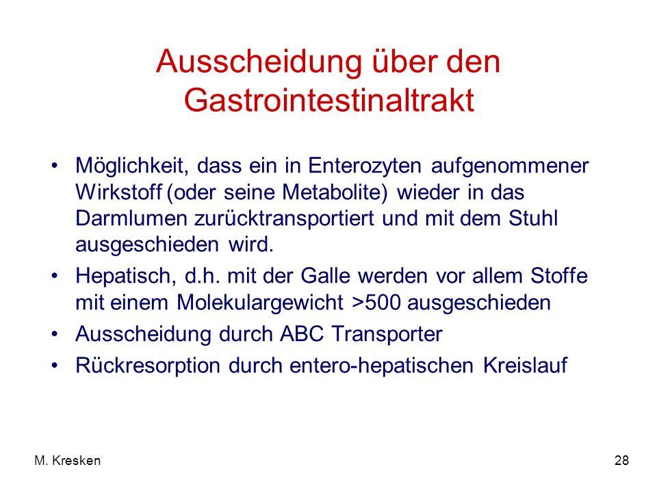 28M. Kresken Ausscheidung über den Gastrointestinaltrakt Möglichkeit, dass ein in Enterozyten aufgenommener Wirkstoff (oder seine Metabolite) wieder i