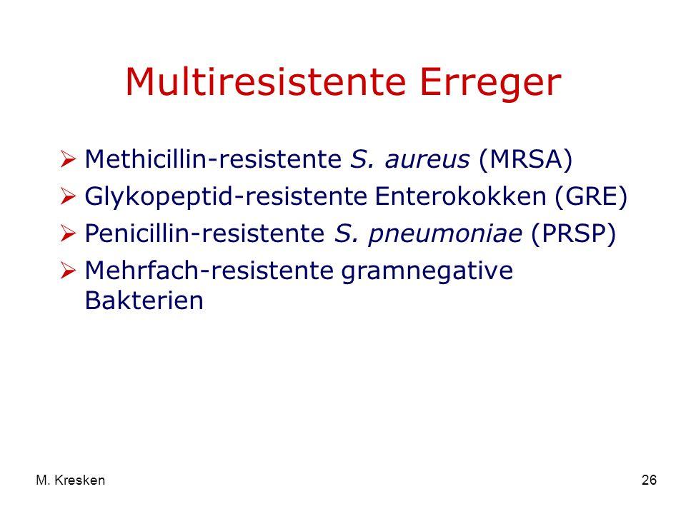 26M. Kresken Multiresistente Erreger Methicillin-resistente S. aureus (MRSA) Glykopeptid-resistente Enterokokken (GRE) Penicillin-resistente S. pneumo