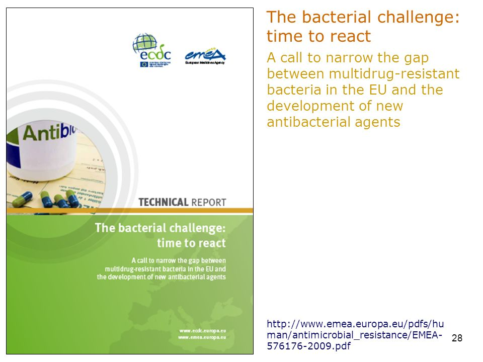 28 http://www.emea.europa.eu/pdfs/hu man/antimicrobial_resistance/EMEA- 576176-2009.pdf The bacterial challenge: time to react A call to narrow the ga