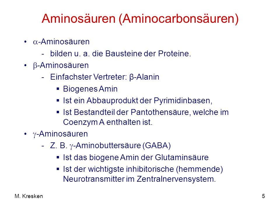 5M. Kresken Aminosäuren (Aminocarbonsäuren) -Aminosäuren -bilden u. a. die Bausteine der Proteine. -Aminosäuren -Einfachster Vertreter: β-Alanin Bioge
