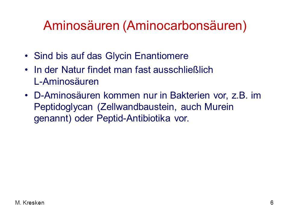 6M. Kresken Aminosäuren (Aminocarbonsäuren) Sind bis auf das Glycin Enantiomere In der Natur findet man fast ausschließlich L-Aminosäuren D-Aminosäure