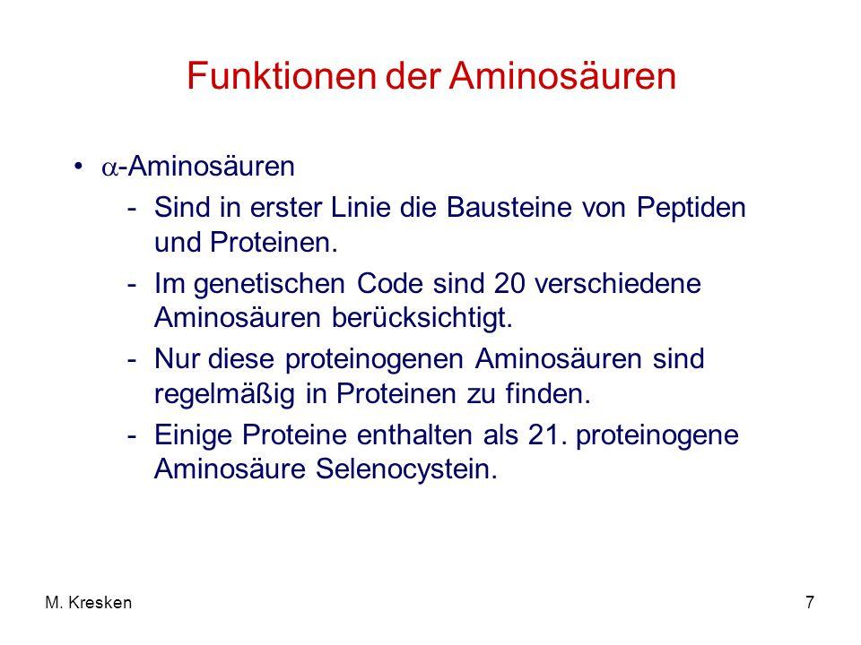 7M. Kresken Funktionen der Aminosäuren -Aminosäuren -Sind in erster Linie die Bausteine von Peptiden und Proteinen. -Im genetischen Code sind 20 versc