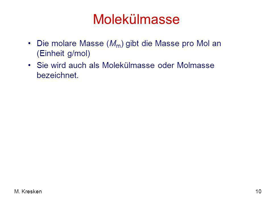 10M. Kresken Molekülmasse Die molare Masse (M m ) gibt die Masse pro Mol an (Einheit g/mol) Sie wird auch als Molekülmasse oder Molmasse bezeichnet.